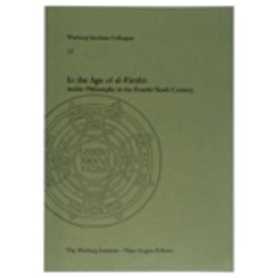 In the Age of Al-Farabi: Arabic Philosophy in the Fourth/Tenth Century: Arabic Philosophy in the Fourth/tenth Century - Warburg Institute Colloquia 12 (Paperback)