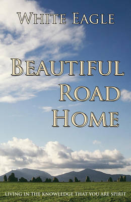 Beautiful Road Home: Living in the Knowledge That You are Spirit (Paperback)