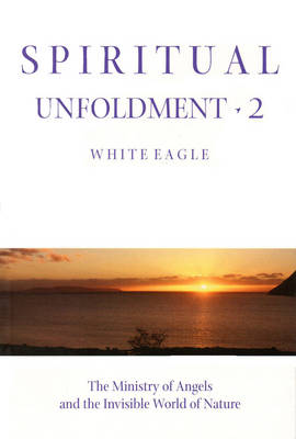 Spiritual Unfoldment: Ministry of Angels and the Invisible Worlds of Nature v. 2 (Paperback)