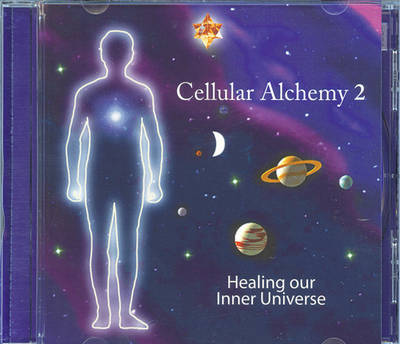 Cellular Alchemy: Bk. 2: Healing Our Inner Universe (CD-Audio)