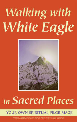 Walking with White Eagle in Sacred Places: A Spiritual Pilgrimage (Paperback)