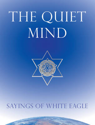 Quiet Mind: Sayings of White Eagle (Hardback)