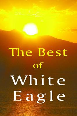 The Best of White Eagle: The Essential Spiritual Teacher (Paperback)