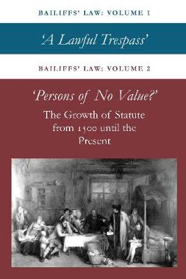 Bailiffs Law Volume 1 and 2: A Lawful Trespass and Persons of No Value - Bailiffs Law 2 (Hardback)