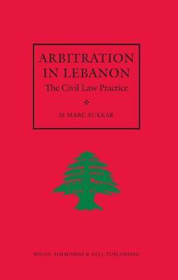 Arbitration in Lebanon: The Civil Law Practice (Hardback)