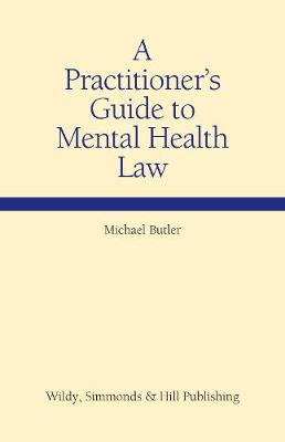 A Practitioner's Guide to Mental Health Law - Wildy Practitioner's Guide (Hardback)