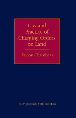 The Law and Practice of Charging Orders on Land (Hardback)