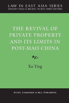 The Revival of Private Property and its Limits in Post-Mao China - Law in East Asia Series (Hardback)