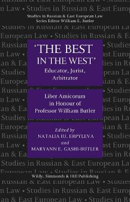'The Best in the West': Educator, Jurist, Arbitrator, Liber Amicorum in Honour of Professor William Butler - Studies in Russian and East European Law Series (Hardback)
