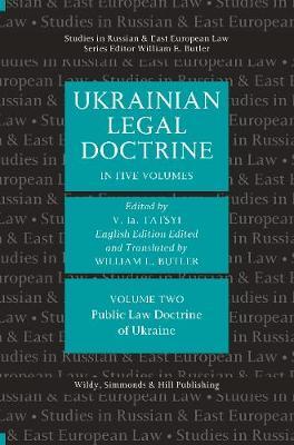 Ukrainian Legal Doctrine Volume 2: Ukrainian Public Law Doctrine - Studies in Russian and East European Law Series (Hardback)