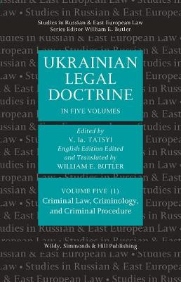 Ukrainian Legal Doctrine - Volume 5 (1): Criminal Law, Criminology, and Criminal Procedure - Studies in Russian and East European Law Series (Hardback)