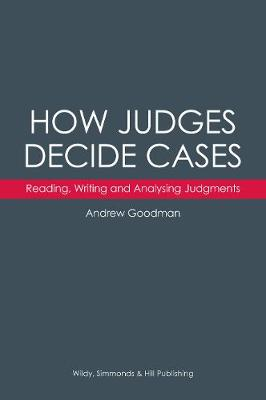 How Judges Decide Cases: Reading, Writing and Analysing Judgments (Hardback)