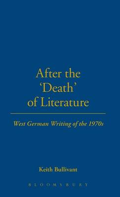 After the Death of Literature: West German Writing of the 1970s (Hardback)