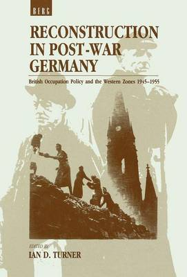 Reconstruction in Postwar Germany: British Occupation Policy and the Western Zones, 1945-1955 (Hardback)