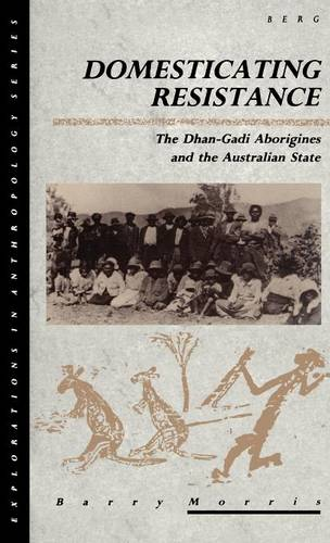 Domesticating Resistance: The Dhan-gadi Aborigines and the Australian State - Explorations in Anthropology v. 3 (Hardback)