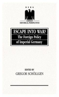 Escape into War?: The Foreign Policy of Imperial Germany - German Historical Perspectives v. 6 (Hardback)