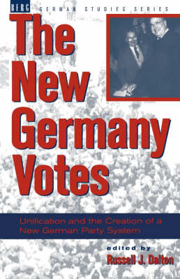 The New Germany Votes: Reunification and the Creation of a New German Party System - German Studies Series v. 4 (Paperback)