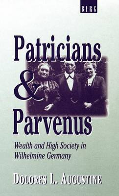 Patricians and Parvenus: Wealth and High Society in Wilhelmine Germany (Hardback)