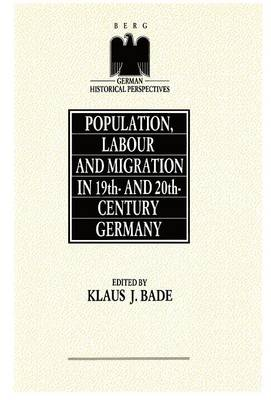 Population, Labour and Migration in 19th and 20th Century Germany - German Historical Perspectives v. 1 (Hardback)