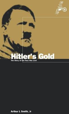 Hitler's Gold: The Story of the Nazi War Loot (Hardback)