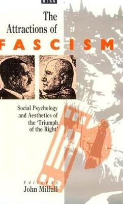 """The Attractions of Fascism: Social Psychology and Aesthetics of the """"Triumph of the Right"""" (Hardback)"""