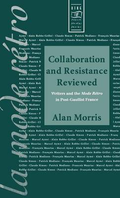 Collaboration and Resistance Reviewed: Writers and 'La Mode Retro' in Post-Gaullist France - Berg French Studies v. 7 (Hardback)