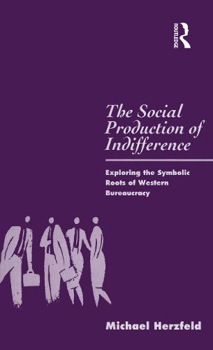 The Social Production of Indifference: Exploring the Symbolic Roots of Western Bureaucracy - Global Issues v. 1 (Hardback)