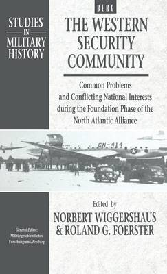The Western Security Community, 1948-1950: Common Problems and Conflicting National Interests During the Foundation Phase of the North Atlantic Alliance - Studies in Military History v. 2 (Hardback)