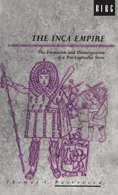 The Inca Empire: The Formation and Disintegration of a Pre-capitalist State - Explorations in Anthropology v. 6 (Hardback)