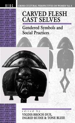 Carved Flesh Cast Selves: Gendered Symbols and Social Practices - Cross-cultural Perspectives on Women v. 3 (Hardback)