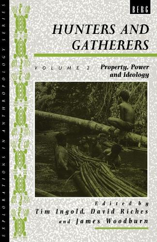 Hunters and Gatherers: Property, Power and Ideology v. 2 - Explorations in Anthropology v. 2 (Paperback)
