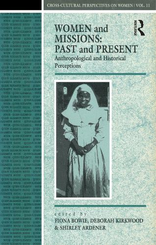 Women and Missions - Past and Present: Anthropological and Historical Perceptions - Cross-cultural Perspectives on Women v. 9 (Hardback)