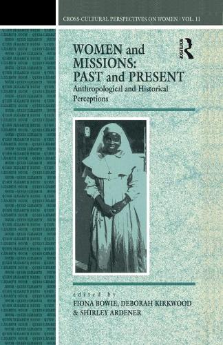 Women and Missions - Past and Present: Anthropological and Historical Perceptions - Cross-cultural Perspectives on Women v. 9 (Paperback)