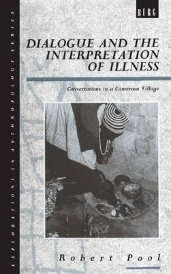 Dialogue and the Interpretation of Illness: Conversations in a Cameroon Village - Explorations in Anthropology (Hardback)