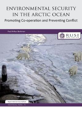 Environmental Security in the Arctic Ocean: Promoting Co-operation and Preventing Conflict - Whitehall Papers (Paperback)
