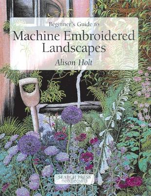 Beginner's Guide to Machine Embroidered Landscapes - Beginner's Guide to Needlecrafts (Paperback)