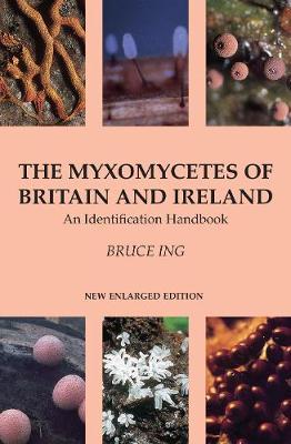 The Myxomycetes of Britain and Ireland: An Identification Handbook (Hardback)
