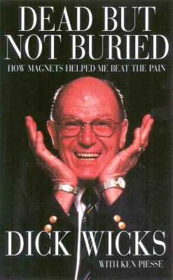 Dick Wicks the Magnetic Man: How Magnets Helped Me Beat the Pain (Paperback)
