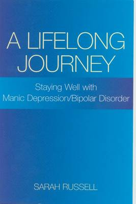 A Lifelong Journey: Staying Well with Manic Depression/Bipolar Disorder (Paperback)