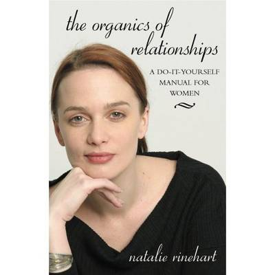 The Organics of Relationships: A Do-it-Yourself Manual for Women (Paperback)