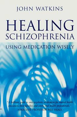 Healing Schizophrenia: Using Medication Wisely (Paperback)