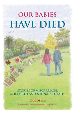 Our Babies Have Died: Stories of Miscarriage, Stillbirth and Neonatal Death (Paperback)