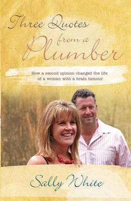 Three Quotes from a Plumber: How a Second Opinion Changed the Life of a Woman with a Brain Tumour (Paperback)