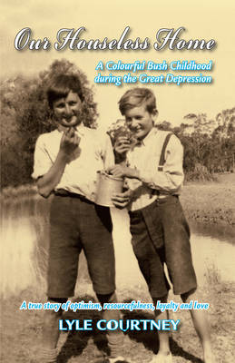 Our Houseless Home: A Colourful Bush Childhood During the Great Depression (Paperback)