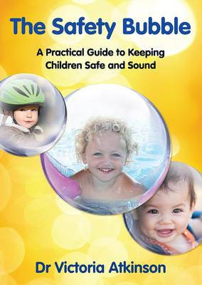 Safety Bubble: A Practical Guide to Keeping Children Safe and Sound (Paperback)
