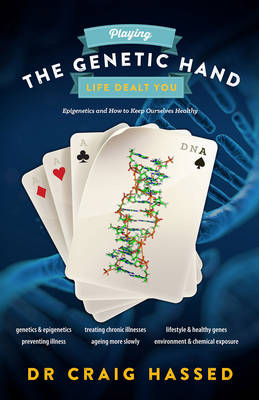 Playing the Genetic Hand Life Gave You: Epigenetics and How to Keep Ourselves Healthy (Paperback)