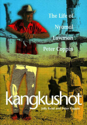Kangkushot: The Life of Nyamal Lawman Peter Coppin (Paperback)