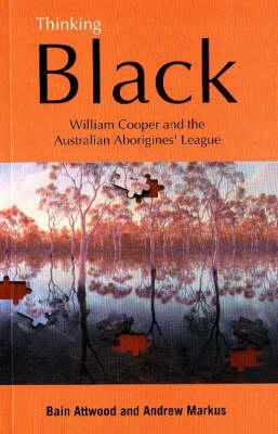 Thinking Black: William Cooper and the Australian Aborigines' League (Paperback)