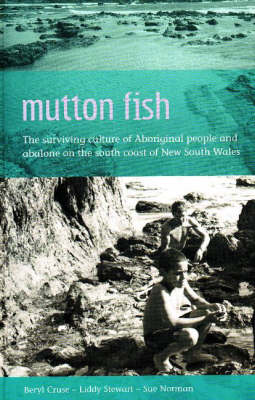 Mutton Fish: The surviving culture of Aboriginal people and abalone on the south coast of NSW (Paperback)