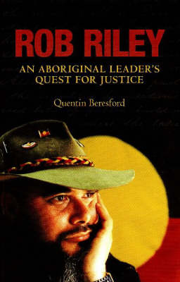 Rob Riley: An Aboriginal Leader's Quest for Justice (Paperback)